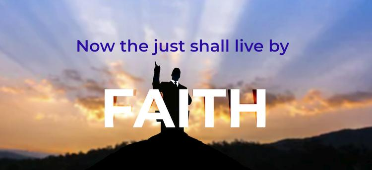 Now, the just shall live by faith